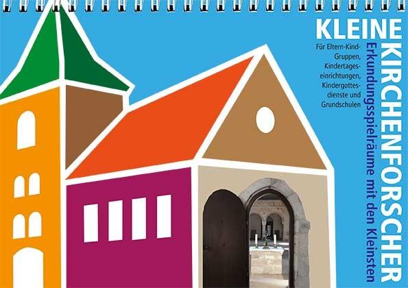 Kleine Kirchenforscher - Erkundungsspielräume mit den Kleinsten - 2. Auflage